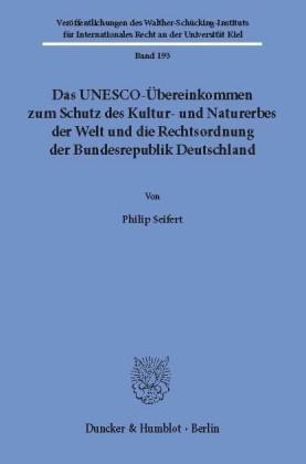 Das UNESCO-Übereinkommen zum Schutz des Kultur- und Naturerbes der Welt und die Rechtsordnung der Bundesrepublik Deutschland.
