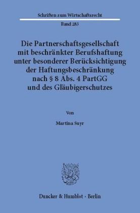 Die Partnerschaftsgesellschaft mit beschränkter Berufshaftung unter besonderer Berücksichtigung der Haftungsbeschränkung nach 8 Abs. 4 PartGG und des Gläubigerschutzes.