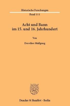 Acht und Bann im 15. und 16. Jahrhundert.