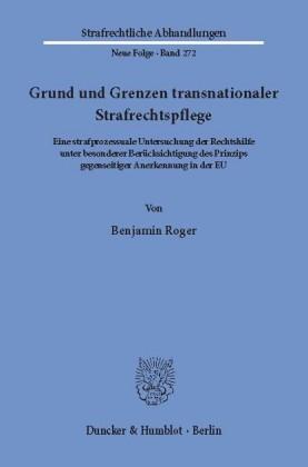 Grund und Grenzen transnationaler Strafrechtspflege.