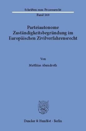 Parteiautonome Zuständigkeitsbegründung im Europäischen Zivilverfahrensrecht.