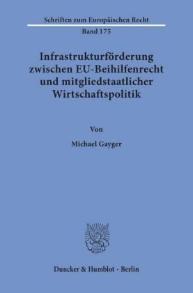 Infrastrukturförderung zwischen EU-Beihilfenrecht und mitgliedstaatlicher Wirtschaftspolitik.