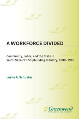 Workforce Divided: Community, Labor, and the State in Saint-Nazaire's Shipbuilding Industry, 1880-1910