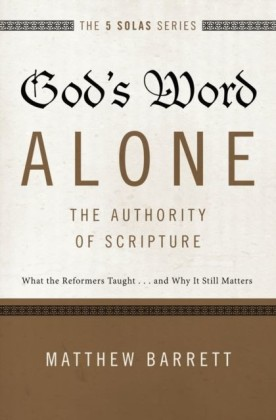 God's Word Alone---The Authority of Scripture