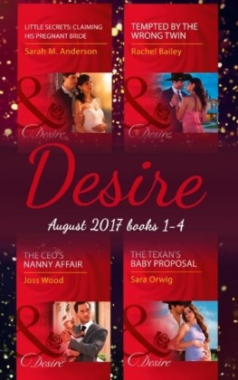 Desire Collection: August 2017 Books 1 - 4: The CEO's Nanny Affair / Little Secrets: Claiming His Pregnant Bride / Tempted by the Wrong Twin / The Texan's Baby Proposal (Mills & Boon e-Book Collections)
