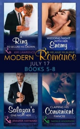 Modern Romance Collection: July Books 5 - 8: A Ring to Secure His Crown / Wedding Night with Her Enemy / Salazar's One-Night Heir / Claiming His Convenient Fiancee (Mills & Boon e-Book Collections)