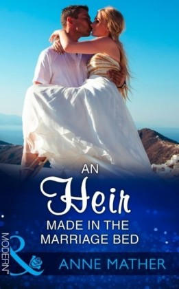 Heir Made In The Marriage Bed (Mills & Boon Modern)