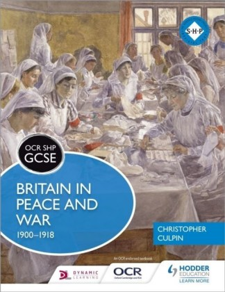 OCR GCSE History SHP: Britain in Peace and War 1900-1918