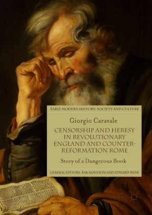 Censorship and Heresy in Revolutionary England and Counter-Reformation Rome