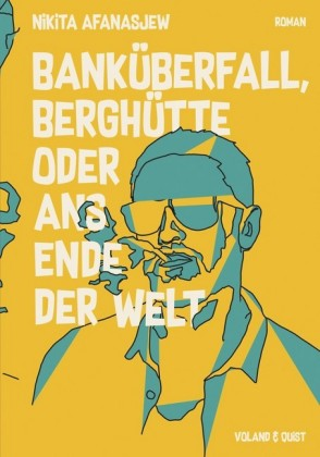Banküberfall, Berghütte oder ans Ende der Welt