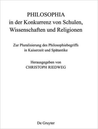 PHILOSOPHIA in der Konkurrenz von Schulen, Wissenschaften und Religionen