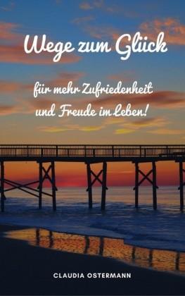Wege zum Glück für mehr Zufriedenheit und Freude im Leben!