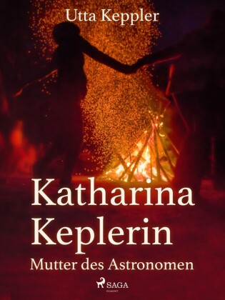 Katharina Keplerin - Mutter des Astronomen