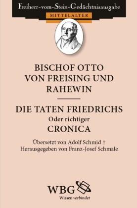 Bischof Otto von Freising und Rahewin. Die Taten Friedrichs, oder richtiger: Cronica