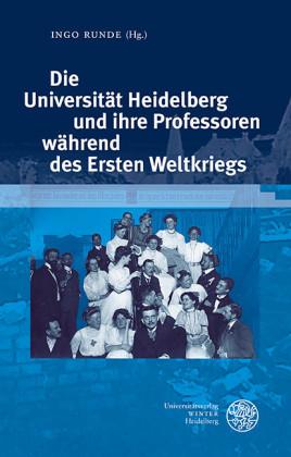 Die Universität Heidelberg und ihre Professoren während des Ersten Weltkriegs