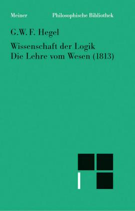 Wissenschaft der Logik. Erster Band. Die objektive Logik. Zweites Buch. Die Lehre vom Wesen (1813)