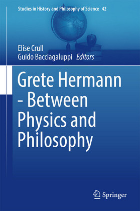 Grete Hermann - Between Physics and Philosophy