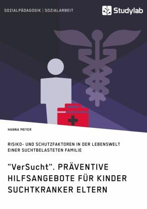 'VerSucht'. Präventive Hilfsangebote für Kinder suchtkranker Eltern
