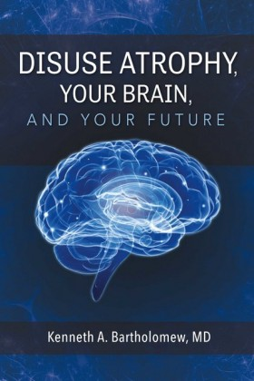 Disuse Atrophy, Your Brain, And Your Future
