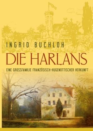Die Harlans. Eine Großfamilie französisch-hugenottischer Herkunft