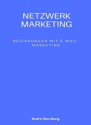 Netzwerk Marketing Bemühungen mit E-Mail-Marketing: