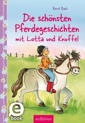 Die schönsten Pferdegeschichten mit Lotta und Knuffel