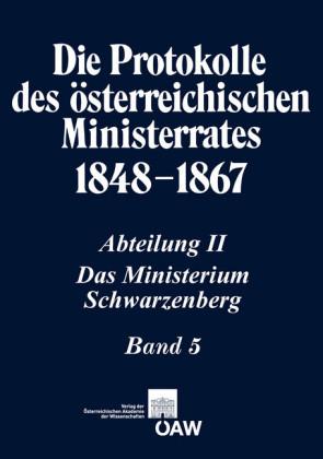 Die Protokolle des österreichischen Ministerrates 1848-1867 Abteilung II: Das Ministerium Schwarzenberg Band 5