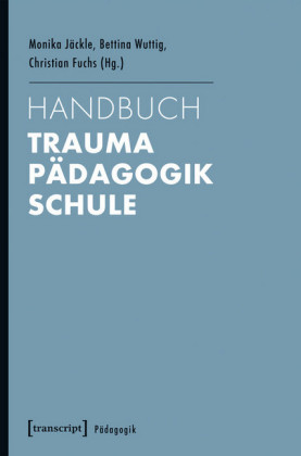 Handbuch Trauma - Pädagogik - Schule