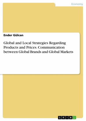 Global and Local Strategies Regarding Products and Prices. Communication between Global Brands and Global Markets