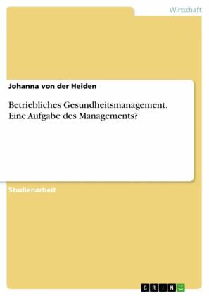 Betriebliches Gesundheitsmanagement. Eine Aufgabe des Managements?