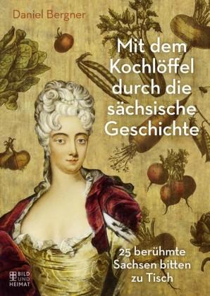 Mit dem Kochlöffel durch die sächsische Geschichte
