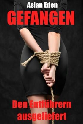Gefangen - Den Entführern ausgeliefert!