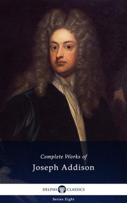 Delphi Complete Works of Joseph Addison (Illustrated)