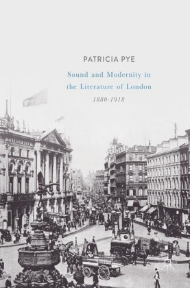 Sound and Modernity in the Literature of London, 1880-1918