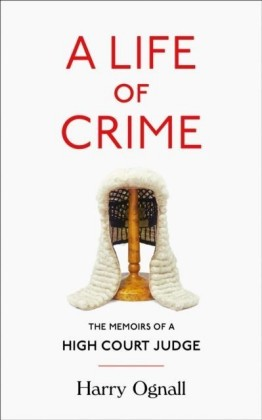 Life of Crime: The Memoirs of a High Court Judge