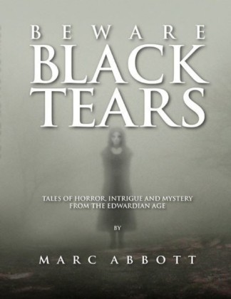 Beware Black Tears - Tales of Horror, Intrigue and Mystery from the Edwardian Age