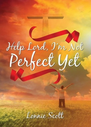 Help Lord, I'm Not Perfect Yet