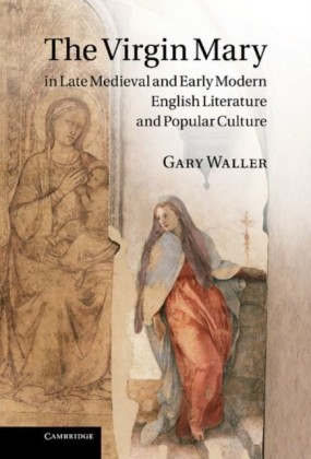 Virgin Mary in Late Medieval and Early Modern English Literature and Popular Culture