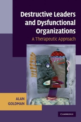 Destructive Leaders and Dysfunctional Organizations