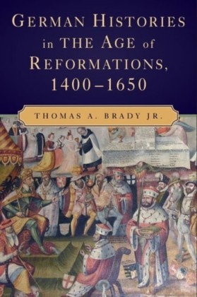 German Histories in the Age of Reformations, 1400-1650