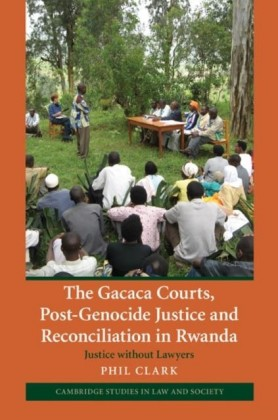 Gacaca Courts, Post-Genocide Justice and Reconciliation in Rwanda