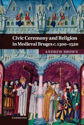Civic Ceremony and Religion in Medieval Bruges c.1300-1520