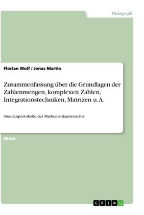 Zusammenfassung über die Grundlagen der Zahlenmengen, komplexen Zahlen, Integrationstechniken, Matrizen u. A.