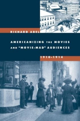 "Americanizing the Movies and ""Movie-Mad"" Audiences, 1910-1914"