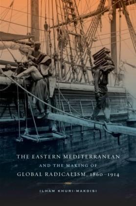 Eastern Mediterranean and the Making of Global Radicalism, 1860-1914