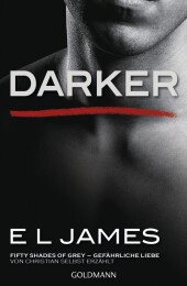 Darker - Fifty Shades of Grey. Gefährliche Liebe von Christian selbst erzählt