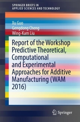 Report of the Workshop Predictive Theoretical, Computational and Experimental Approaches for Additive Manufacturing (WAM 2016)