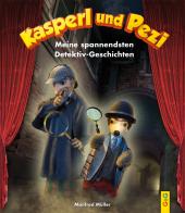 Kasperl und Pezi - Meine spannendsten Detektiv-Geschichten