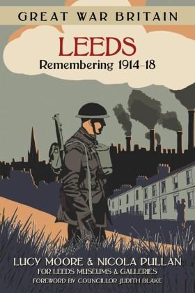 Great War Britain Leeds: Remembering 1914-18