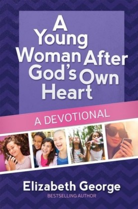 Young Woman After God's Own Heart--A Devotional